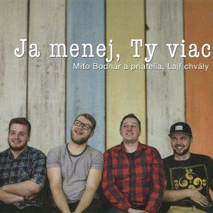 Miťo Bodnár a priatelia - 2017 - Ja menej, Ty viac Lajf chvály CD