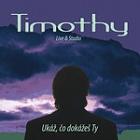 Timothy - 2007 - Ukáž, čo dokážeš ty Live & Studio CD