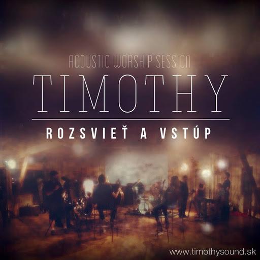 Timothy - 2013 - Rozsvieť a vstúp Acoustic Worship Session CD/DVD